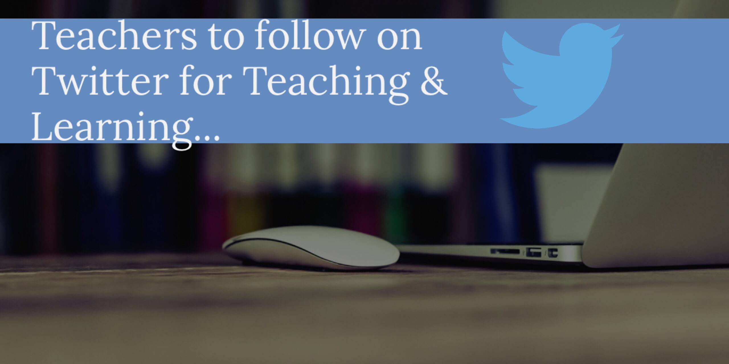 Suggested teachers to follow for Teaching and Learning on Twitter…