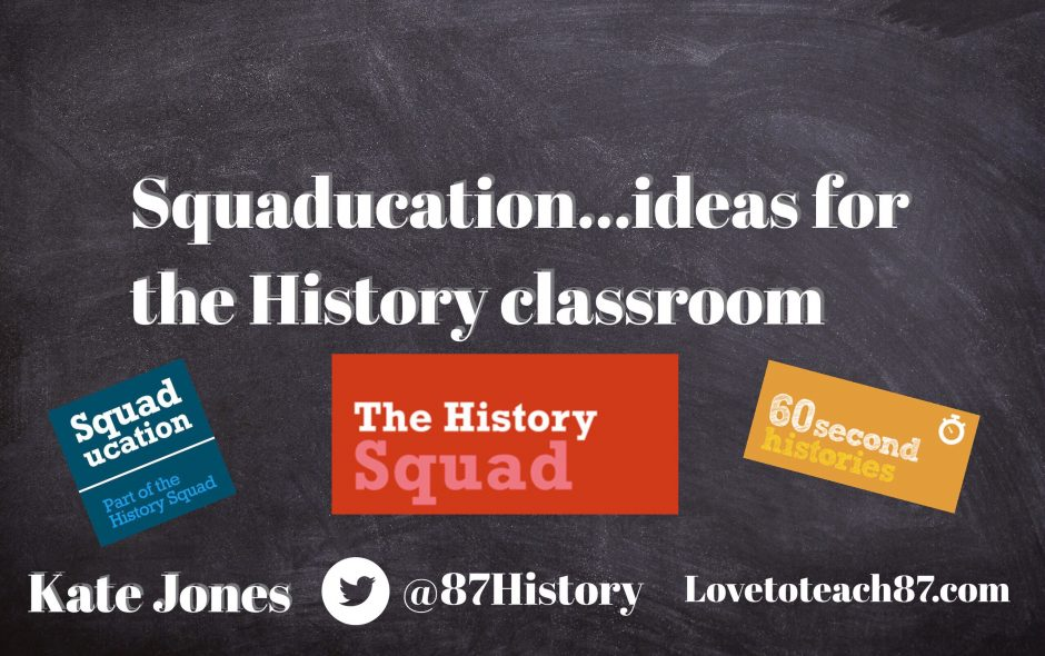 Squaducation…#Squadgoals Ideas for the History classroom